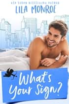 What's Your Sign? ebook by Lila Monroe