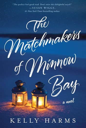 The Matchmakers of Minnow Bay - A Novel ebook by Kelly Harms