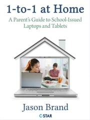 1-to-1 at Home - A Parents Guide to School-Issued Laptops and Tablets ebook by Jason Brand