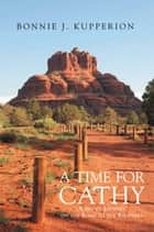 A Time For Cathy ebook by Bonnie J. Kupperion