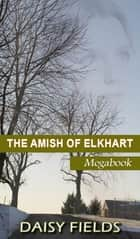 The Amish of Elkhart County (The Complete Amish of Elkhart County Collection) ebook by Daisy Fields