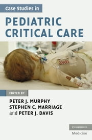 Case Studies in Pediatric Critical Care ebook by Peter J. Murphy,Stephen C. Marriage,Peter J. Davis