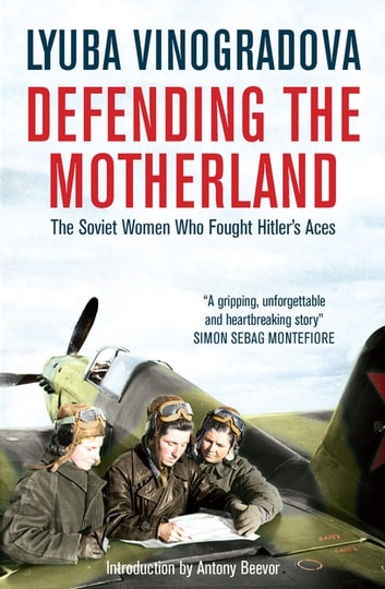 Defending the Motherland - The Soviet Women Who Fought Hitler's Aces ebook by Lyuba Vinogradova