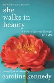 She Walks in Beauty - A Woman's Journey Through Poems ebook by Caroline Kennedy