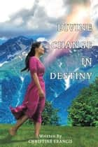 Divine Change in Destiny ebook by CHRISTINE FRANCIS