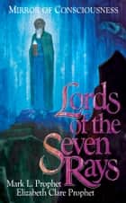 Lords of the Seven Rays - Mirror of Consciousness ebook by Mark L. Prophet, Elizabeth Clare Prophet