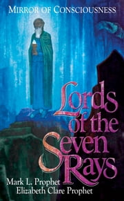 Lords of the Seven Rays - Mirror of Consciousness ebook by Mark L. Prophet,Elizabeth Clare Prophet