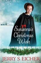 Susanna's Christmas Wish ebook by Jerry S. Eicher
