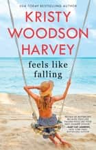 Feels Like Falling ebook by Kristy Woodson Harvey