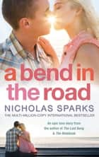 A Bend In The Road ebook by Nicholas Sparks