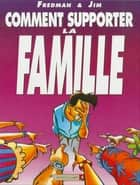 Comment supporter la famille ebook by Jim, Fredman