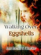 """Walking over Eggshells"" ebook by Lucinda E Clarke"
