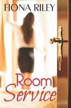 Room Service ebook by Fiona Riley