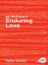 Ian McEwan's Enduring Love - A Routledge Study Guide ebook by Peter Childs