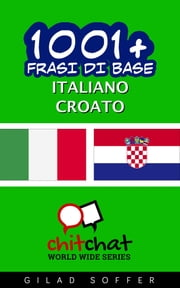 1001+ Frasi di Base Italiano - Croato ebook by Gilad Soffer
