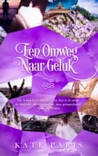 Een Omweg naar Geluk ebook by Kate Paris