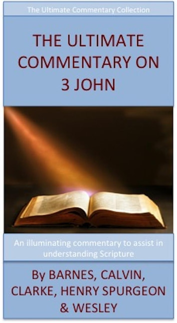 The Ultimate Commentary On 3 John ebook by Charles H. Spurgeon