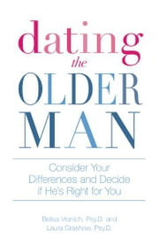 Dating the Older Man: Consider Your Differences and Decide if He's Right for You ebook by Belisa Vranich Psy.D.,Laura Grashow Psy.D.