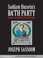 Saddam Hussein's Ba'th Party ebook by Joseph Sassoon