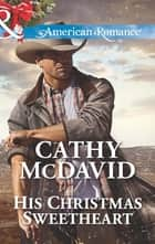 His Christmas Sweetheart (Mills & Boon American Romance) (Sweetheart, Nevada, Book 2) ebook by Cathy McDavid