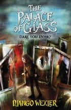 The Palace of Glass eBook by Django Wexler