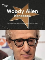 The Woody Allen Handbook - Everything you need to know about Woody Allen ebook by Smith, Emily