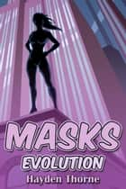 Masks: Evolution ebook by Hayden Thorne