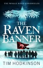 The Raven Banner - A fast-paced, action-packed historical fiction novel ebook by Tim Hodkinson