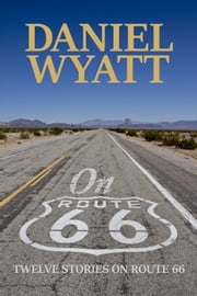 On Route 66 - Twelve Stories ebook by Daniel Wyatt
