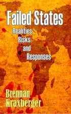 Failed States - Realities, Risks, and Responses ebook by Brennan Kraxberger