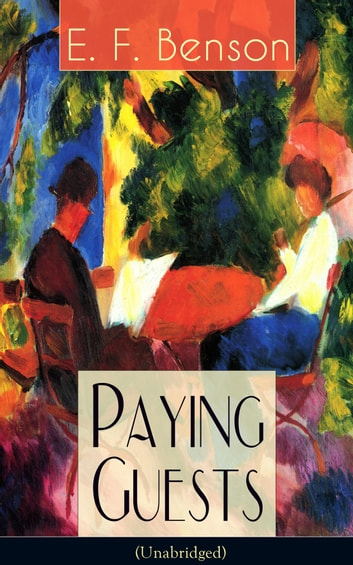 Paying Guests (Unabridged): Satirical Novel from the author of Queen Lucia, Miss Mapp, Lucia in London, Mapp and Lucia, David Blaize, Dodo, Spook Stories, The Relentless City, The Angel of Pain, The Rubicon ebook by E. F. Benson