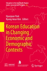 Korean Education in Changing Economic and Demographic Contexts ebook by Hyunjoon Park,Kyung-keun Kim