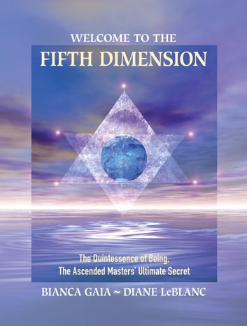 Welcome to the fifth dimension ebook by bianca gaia welcome to the fifth dimension the quintessence of being the ascended masters ultimate fandeluxe Epub
