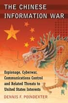 The Chinese Information War ebook by Dennis F. Poindexter