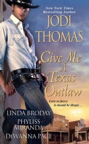 Give Me A Texas Outlaw ebook by Jodi Thomas,Linda Broday,Dewanna Pace,Phyliss Miranda