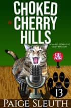 Choked in Cherry Hills - A Small-Town Cat Cozy Mystery ebook by Paige Sleuth