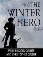 The Winter Hero ebook by James Lincoln Collier and Christopher Collier