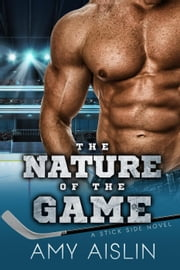 The Nature of the Game - Stick Side, #2 ebook by Amy Aislin