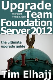 Upgrade Team Foundation Server 2012: the ultimate upgrade guide