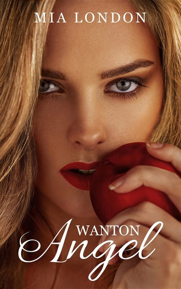 Wanton Angel - Prequel to Life to the Max ebook by Mia London