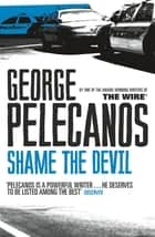 Shame The Devil ebook by George Pelecanos