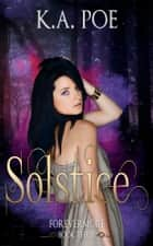 Solstice, Forevermore Book 3 ebook by K.A. Poe