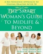 The Smart Woman's Guide to Midlife and Beyond - A No Nonsense Approach to Staying Healthy After 50 ebook by Janet Horn, MD, Robin Miller,...