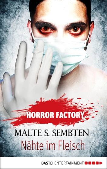Horror Factory - Nähte im Fleisch ebook by Malte S. Sembten