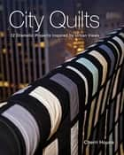 City Quilts - 12 Dramatic Projects Inspired By Urban Views ebook by Cherri House