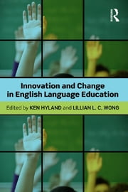 Innovation and change in English language education ebook by Ken Hyland, Lillian L C Wong