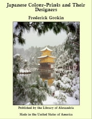 Japanese Colour-Prints and Their Designers ebook by Frederick Gookin