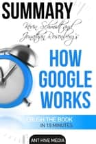 Eric Schmidt and Jonathan Rosenberg's How Google Works Summary ebook by Ant Hive Media