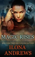 Magic Rises - A Kate Daniels Novel: 6 ebook by Ilona Andrews
