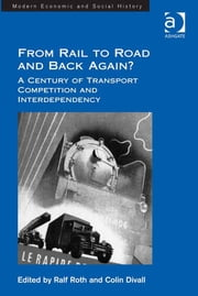 From Rail to Road and Back Again? - A Century of Transport Competition and Interdependency ebook by Ralf Roth,Colin Divall